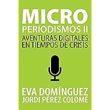 Microperiodismos II. Aventuras digitales en tiempos de crisis