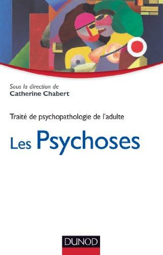 Les psychoses - Trait de psychopathologie de l'adulte: Trait de psychopathologie de l'adulte.