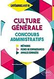 La Culture Générale aux concours administratifs - Méthodes, Fiches de cours, Annales corrigées - Catégories A et B
