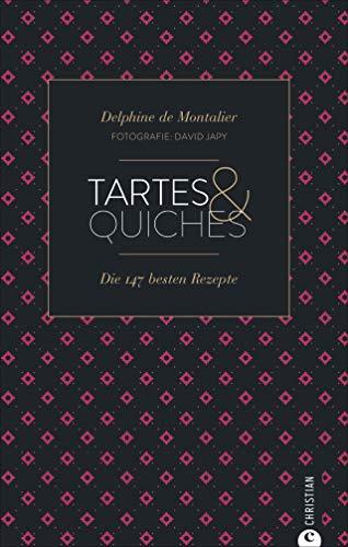 Cook & Style: Tartes & Quiches: Die 147 besten Rezepte. -