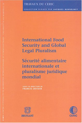 Sécurité alimentaire internationale et pluralisme juridique mondial : Edition bilingue français-anglais, International Food Security and Global Legal Pluralism par Francis Snyder