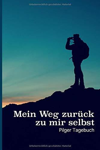 Mein Weg zurück zu mir selbst: Pilger Tagebuch I 120 Seiten Punkteraster I Ein Buch für die Reise Deines Lebens I Erlebnistagebuch • Motivationsbuch • ... und Begegnungen I Geschenkidee ür Pilger