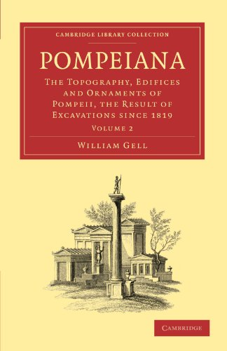Pompeiana 2 Volume Paperback Set: Pompeiana: The Topography, Edifices and Ornaments of Pompeii, the Result of Excavations Since 1819 Volume 2 (Cambridge Library Collection - Classics)