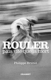 Rouler plus vite que la mort par Philippe Brunel