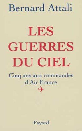 Les guerres du ciel : Cinq ans aux commandes d'Air France