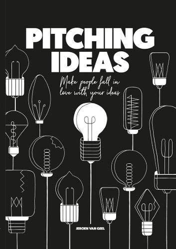 Pitching ideas /anglais: Make People Fall in Love With Your Ideas por Jeroen Geel
