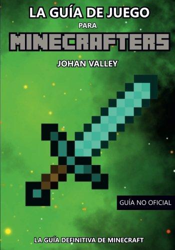 Guia de Juego para MINECRAFTERS: La Guía Definitiva de Minecraft por Johan Valley