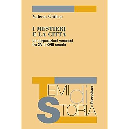 I Mestieri E La Città. Le Corporazioni Veronesi Tra Xv E Xviii Secolo (Temi Di Storia Vol. 183)