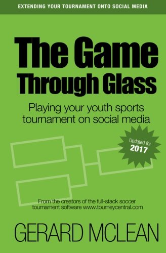 The Game Through Glass: Playing your youth sports tournament on social media por Gerard McLean