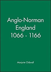 Anglo-Norman England 1066-1166 (History of Medieval Britain)