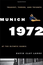 Munich 1972: Tragedy, Terror, and Triumph at the Olympic Games