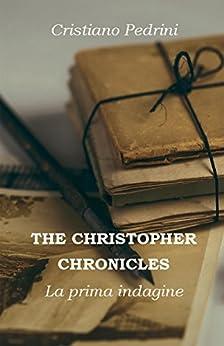 THE CHRISTOPHER CHRONICLES. La prima indagine di [Cristiano Pedrini]