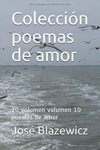 Colección poemas de amor: 10 volumen  volumen 10  poesías de amor por José Blazewicz