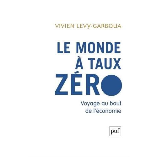 Le monde à taux zéro : Voyage au bout de l'économie