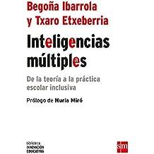 Inteligencias múltiples: De la teoría a la práctica escolar inclusiva (Biblioteca Innovación Educativa)