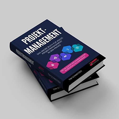 Projektmanagement: Das große Buch für agiles Projektmanagement in der Praxis! + wie Sie Scrum und Kanban sofort im Berufsalltag einbringen (Organisation, Führung und Leadership)