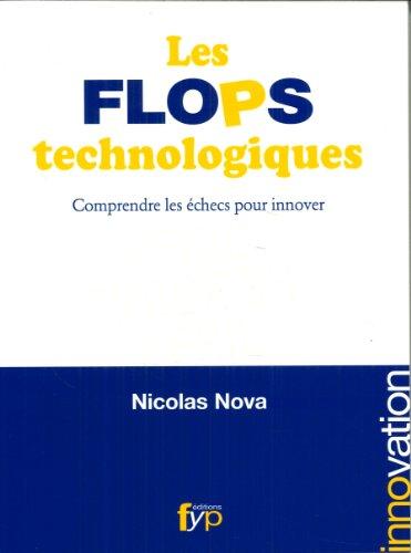 Les flops technologiques - Comprendre les échecs pour innover par Nicolas Nova