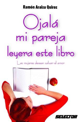 Ojalá mi pareja leyera este libro (Coleccion Superacion Personal) por Ramón Araiza Quiroz