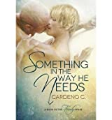 C, Cardeno [ Something in the Way He Needs ] [ SOMETHING IN THE WAY HE NEEDS ] Feb - 2013 { Paperback }