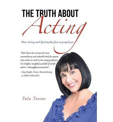 the-truth-about-acting-how-acting-and-spirituality-fuse-to-propel-you-author-tula-tzoras-published-o
