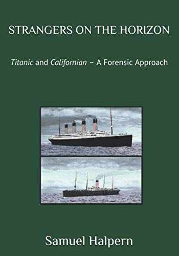 STRANGERS ON THE HORIZON: Titanic and Californian - A Forensic Approach