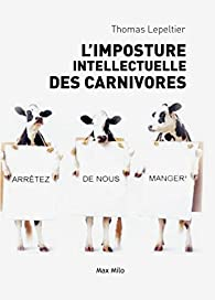 L'imposture intellectuelle des carnivores par Thomas Lepeltier