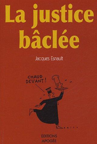 La Justice bâclée par Jacques Esnault