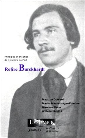 Relire Burckhardt : Cycle de conférences organisé au Musée du Louvre par le Service culturel du 25 novembre au 16 décembre 1996