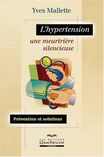 L'hypertension, une meurtrière silencieuse par Yves Mallette