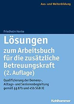 Lösungen zum Arbeitsbuch für die zusätzliche Betreuungskraft (2. Auflage): Qualifizierung der Demenz-, Alltags- und Seniorenbegleitung gemäß §§ 87b und 45b SGB XI