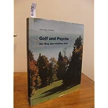 Golf und Psyche. Der Weg zum intuitiven Golf
