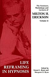 Seminars, Workshops and Lectures of Milton H. Erickson: Life Reframing in Hypnosis v. 2