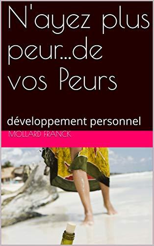 Couverture du livre N'ayez plus peur...de vos Peurs: développement personnel