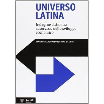 Universo Latina. Indagine Sistemica Al Servizio Dello Sviluppo Economico