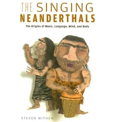 (THE SINGING NEANDERTHALS: THE ORIGINS OF MUSIC, LANGUAGE, MIND, AND BODY) BY Mithen, Steven(Author)Paperback Oct-2007