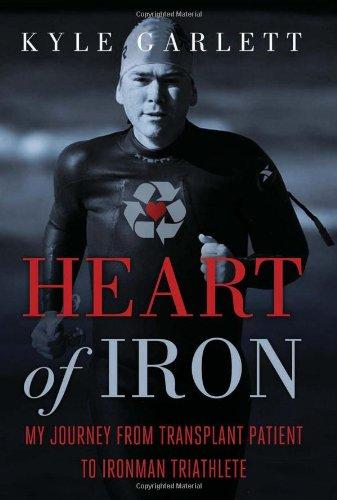 Heart of Iron: My Journey from Transplant Patient to Ironman Triathlete por Kyle Garlett