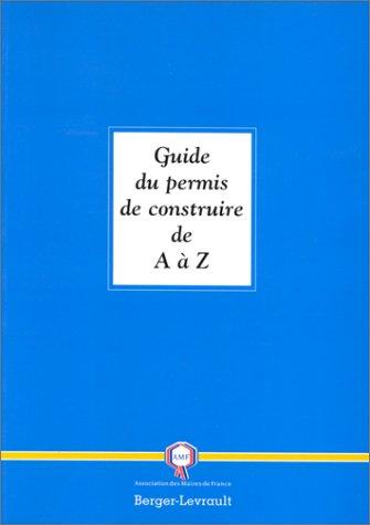 Guide du permis de construire de A à Z par Association des Maires de France