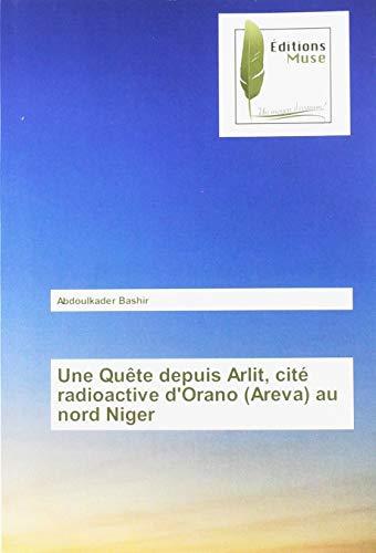 Une Quête depuis Arlit, cité radioactive d'Orano (Areva) au nord Niger