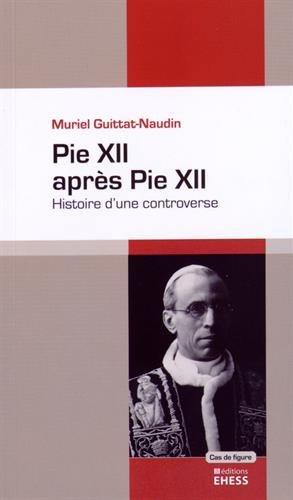 Pie XII après Pie XII : Histoire d'une controverse