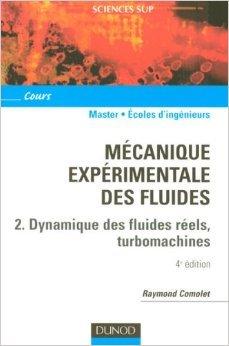 Mécanique expérimentale des fluides : Tome 2, Dynamique des fluides réels, turbomachines de Raymond Comolet ( 1 décembre 2006 )
