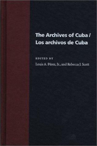Los Archivos de Cuba = The Archives of Cuba (Pitt Latin American Series)