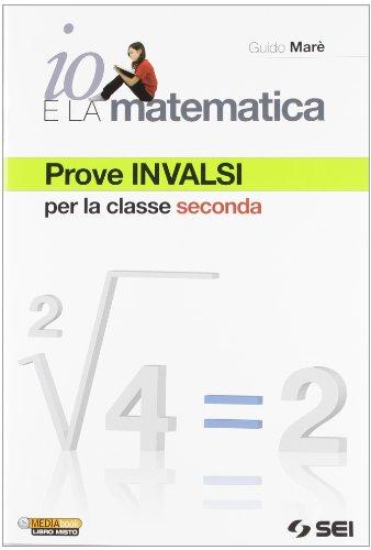 Io e la matematica. Prove INVALSI per la classe seconda. Per la Scuola media