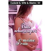Cuckold & Wife & Blacks: Bitte schwängert meine Frau (Cuckold & Blacks 11)