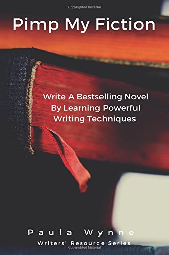 Pimp My Fiction: Powerful writing creates bestsellers: Secrets of writing a successful novel using techniques from the best reference guides on creative writing