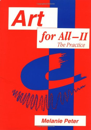 Art for All II - the Practice: Developing Art in the Curriculum with Pupils with Special Education Needs: Developing Art in the Curriculum with ... The Practice v. 2 (Entitlement for all)