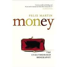 Money: The Unauthorised Biography by Felix Martin (2013-06-06)