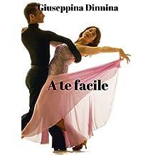 A te facile (Italian Edition)