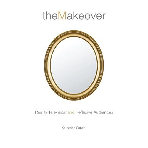 The Makeover: Reality Television and Reflexive Audiences (Critical Cultural Communication) by Katherine Sender (2012-10-29)