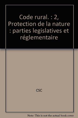 Code rural. : 2, Protection de la nature : parties legislatives et réglementaire