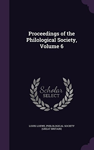 Proceedings of the Philological Society, Volume 6